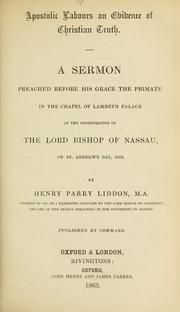 Cover of: Apostolic labours an evidence of Christian truth: a sermon preached before His Grace the Primate in the Chapel of Lambeth Palace at the consecration of the Lord Bishop of Nassau, on St. Andrew's Day, 1863