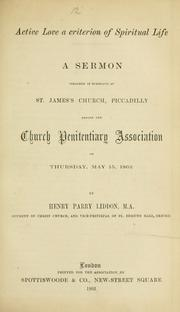 Cover of: Active love a criterion of spiritual life: a sermon preached in substance at St. James' Church, Piccadilly, before the Church Penitentiary Association on Thursday, May 15, 1862