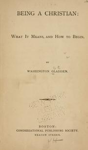Cover of: Being a Christian: what it means and how to begin. | Washington Gladden