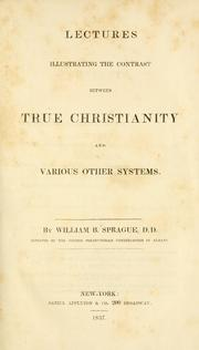 Cover of: Lectures illustrating the contrast between true Christianity and various other systems | Sprague, William Buell 1795-1876.