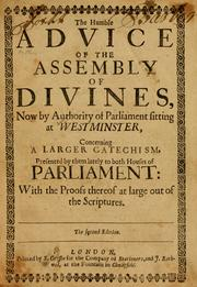 Cover of: Humble advice of the Assembly of Divines, now by authority of Parliament sitting at Westminster