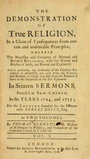 Cover of: Demonstration of true religion, in a chain of consequences from certain and undeniable principles | Thomas Burnet
