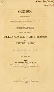 Cover of: A sermon delivered in the Middle Church, New Haven, Con., Sept. 12, 1822: at the ordination of the Rev. Messrs. William Goodell, William Richards, and Artemas Bishop, as evangelists and missionaries to the heathen