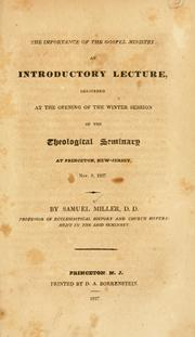 Cover of: The importance of the gospel ministry: an introductory lecture, delivered at the opening of the winter session of the Theological Seminary at Princeton, New Jersey, Nov. 9, 1827.