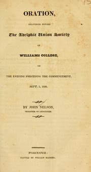 Cover of: Oration delivered before the Adelphic Union Society of Williams College, on the evening preceding the commencement, Sept. 5, 1826