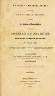 Cover of: A careful and free inquiry into the true nature and tendency of the religious principles of the Society of Friends, commonly called Quakers. In two parts