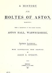 A history of the Holtes of Aston, baronets by Davidson, Alfred of Aston.