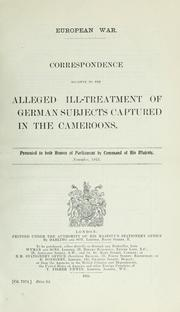 Cover of: Correspondence relative to the alleged ill-treatment of German subjects captured in the Cameroons