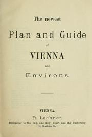 Cover of: The newest plan and guide of Vienna and environs. by Lechner, R. publisher.