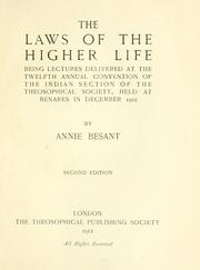 Cover of: The laws of the higher life: being lectures delivered at the 12th annual convention of the Indian section of the Theosophical society, held at Benares in December 1902
