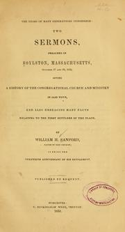 Cover of: The years of many generations considered: two sermons, preached in Boylston, Massachusetts, October 17 and 24, 1852, giving a history of the Congregational church and ministry in said town, and also embracing many facts relating to the first settlers of the place. | William H. Sanford