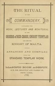 Cover of: The ritual of the commandery, containing the work, lectures and monitorial of the Orders of Red Cross, Knight Templar and Knight of Malta |