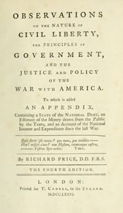 Observations on the nature of civil liberty, the principles of government, and the justice and policy of the war with America by Price, Richard