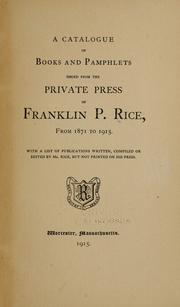 Cover of: A catalogue of books and pamphlets issued from the press of Franklin P. Rice, from 1871 to 1915... | Franklin Pierce Rice