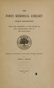 Cover of: The Fobes Memorial Library, Oakham, Massachusetts, with the addresses at the laying of the corner-stone and at the dedication | Fobes Memorial Library, Oakham, Mass.