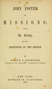 Cover of: John Foster on missions: with an essay, on the skepticism of the church