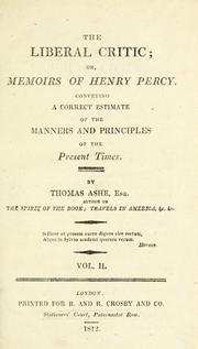 Cover of: The liberal critic; or, Memoirs of Henry Percy: Conveying a correct estimate of the manners and principles of the present times ...