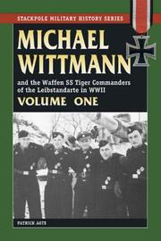 Cover of: MICHAEL WITTMANN AND THE WAFFEN SS TIGER COMMANDERS OF THE LEIBSTANDARTE IN WWII, Vol. 1 (Stackpole Military History)