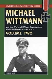 Cover of: MICHAEL WITTMANN AND THE WAFFEN SS TIGER COMMANDERS OF THE LEIBSTANDARTE IN WWII, Vol. 2 (Stackpole Military History)