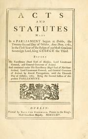Cover of: Acts and statutes, made in a Parliament begun at Dublin, the twenty-second day of October, anno Dom. 1761, in the first year of the reign of Our Most Gracious Sovereign Lord King George the Third | Ireland.