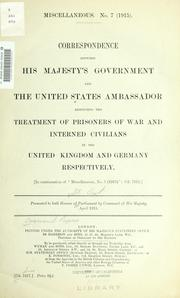 "Cover of: Correspondence between His Majesty's government and the United States ambassador respecting the treatment of prisoners of war and interned civilians in the United Kingdom and Germany respectively: [In continuation of ""Miscellaneous, no. 5 (1915)"": Cd. 7815.]"