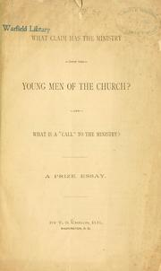 "Cover of: What claim has the ministry upon the young men of the church? and what is a ""call"" to the ministry?"