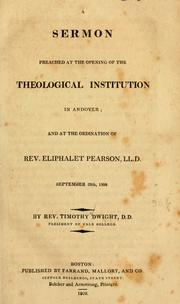 Cover of: A sermon preached at the opening of the Theological Institution in Andover: and at the ordination of Rev. Eliphalet Pearson, LL.D. September 28th, 1808.