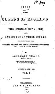 Cover of: Lives of the Queens of England from the Norman Conquest: With Anecdotes of ..