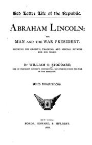 Cover of: Abraham Lincoln: The Man and the War President. Showing His Growth, Training, and Special ..