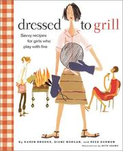 Cover of: Dressed to Grill: Savvy Recipes for Girls Who Play with Fire