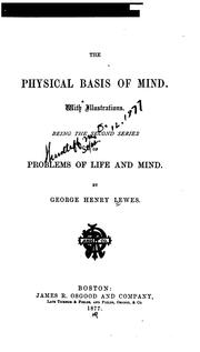 Cover of: The Physical Basis of Mind ...: Being the Second Series of Problems of Life and Mind