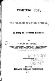 Cover of: Fighting Joe: Or, The Fortunes of a Staff Officer. A Story of the Great Rebellion