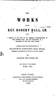 Cover of: The Works of the Rev. Robert Hall, A.M.: With a Memoir of His Life