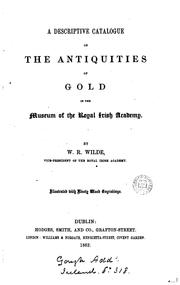 Cover of: A Descriptive Catalogue of the Antiquities of Gold in the Museum of the ... by William Robert Wilde