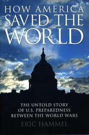 Cover of: How America saved the world: the untold story of U.S. preparedness between the world wars