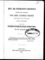"Rev. Dr. Ryerson's defence against the attacks of the Hon. George Brown (managing director of the ""Globe"" newspaper) and his assistants by Egerton Ryerson"