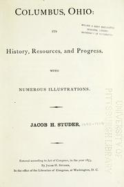 Columbus, Ohio: its history, resources, and progress by Jacob Henry Studer