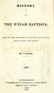 Cover of: History of the Welsh Baptists, from the year sixty-three to the year one thousand seven hundred and seventy. by J. Davis