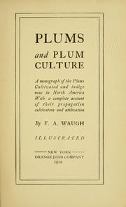 Cover of: Plums and plum culture: a monograph of the plums, cultivated and indigenous in North America. With a complete account of their propagation, cultivation and utilization