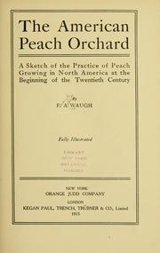 Cover of: The American peach orchard: a sketch of the practice of peach growing in North America at the beginning of the twentieth century
