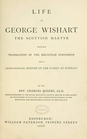 Cover of: Life of George Wishart, the Scottish martyr, with his translation of the Helvetian Confession and a genealogical history of the family of Wishart