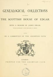 Cover of: Genealogical collections concerning the Scottish House of Edgar. With a memoir of James Edgar ..