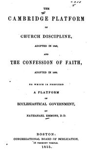 The Cambridge Platform of Church Discipline, Adopted in 1648: And the Confession of Faith ... by Nathanael Emmons , Boston synod 1680 , Cambridge synod 1648