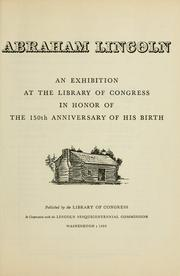 Cover of: Abraham Lincoln: an exhibition at the Library of Congress in honor of the 150th anniversary of his birth.