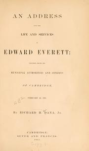 Cover of: An address upon the life and services of Edward Everett: delivered before the municipal authorities and citizens of Cambridge, February 22, 1865