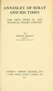 Cover of: Annesley of Surat and his times, the true story of the mythical Wesley fortune. | Arnold Wright