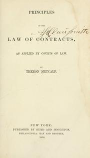 Cover of: Principles of the law of contracts as applied by courts of law | Theron Metcalf