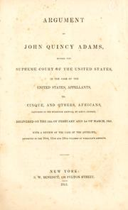 Cover of: Argument of John Quincy Adams, before the Supreme Court of the United States: in the case of the United States, appellants, vs. Cinque, and others, Africans, captured in the schooner Amistad, by Lieut. Gedney, delivered on the 24th of February and 1st of March, 1841 : with a review of the case of the Antelope, reported in the 10th, 11th, and 12th volumes of Wheaton's Reports.
