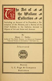 Cover of: The art of the Wallace Collection: including an account of its founders, a description of the pictures, and a surveyof the chief exhibits in the galleries devoted to objects of art and arms and armour.