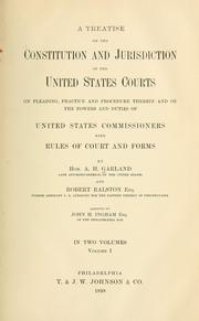 Cover of: A treatise on the constitution and jurisdiction of the United States courts: on pleading, practice and procedure therein and on the powers and duties of United States commissioners, with rules of court and forms